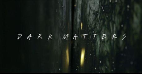 1709 dark matters video